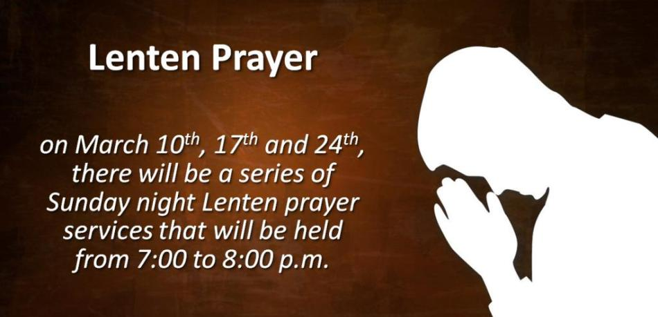 On March 10, 17 and 24, there will be a series of Sunday night Lenten prayer services that will be held from 7:00 to 8:00 p.m.