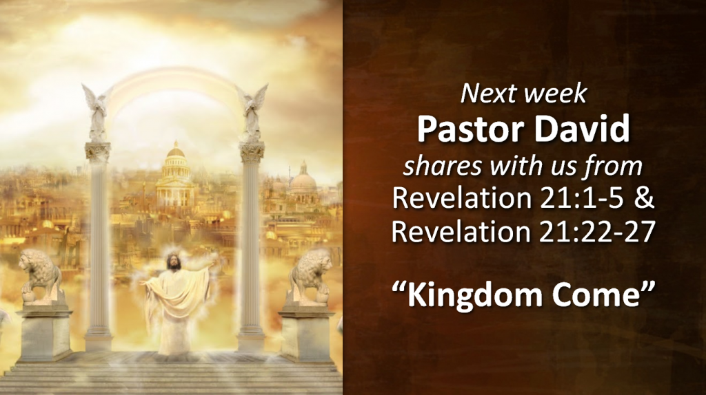 "Pastor David will provide the message ""Kingdom Come"" from Revelation 21:1-5, 22-27."