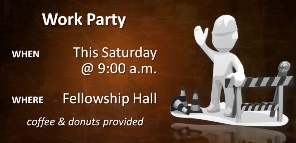 There will be a work party here at our church Saturday, March 2, from 9:00 a.m. to noon.