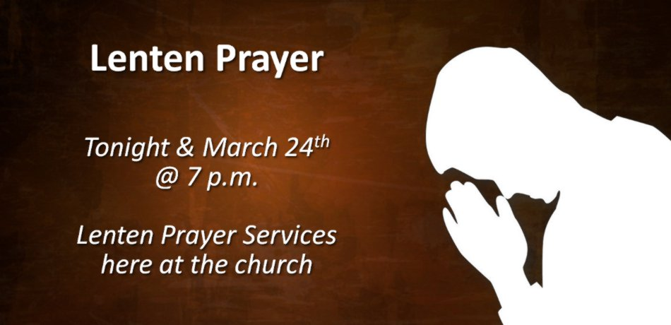 Tonight and on March 24, there will be a Sunday night Lenten prayer service that will be held from 7:00 to 8:00 p.m.