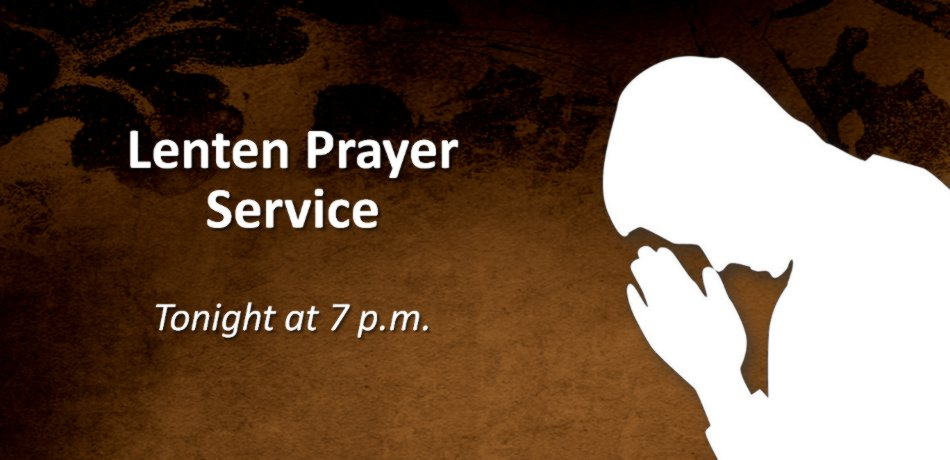 Tonight, March 24, is the last Sunday night Lenten prayer service that will be held from 7:00 to 8:00 p.m.
