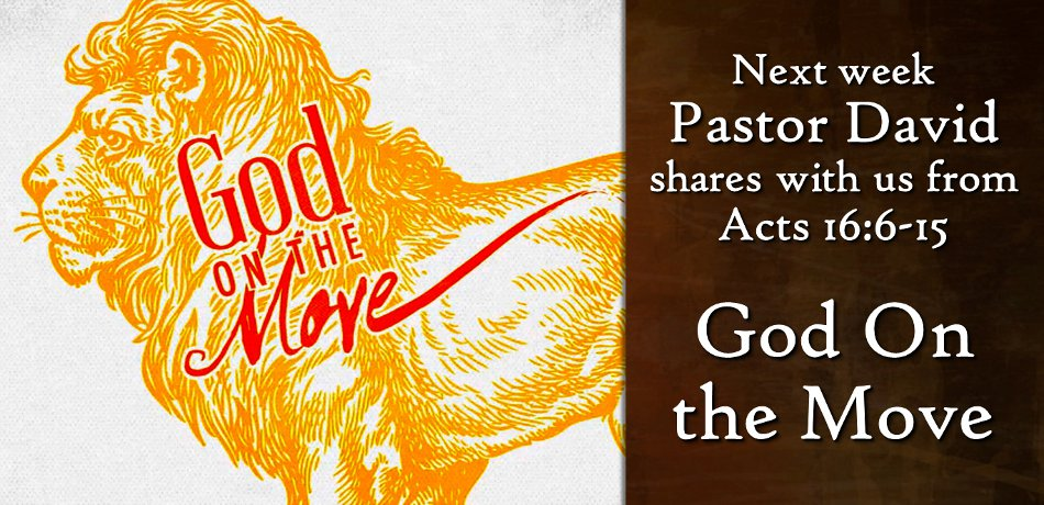 "Next week Pastor David will provide the message ""God on the Move"" from Acts 16:6-15."