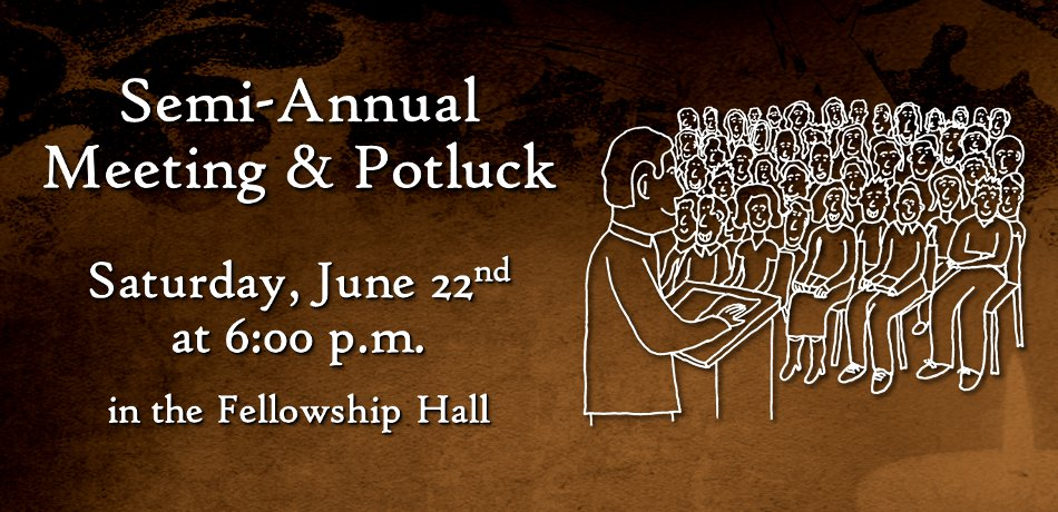 Semi-Annual Meeting & Potluck - Saturday, June 22nd at 6 pm