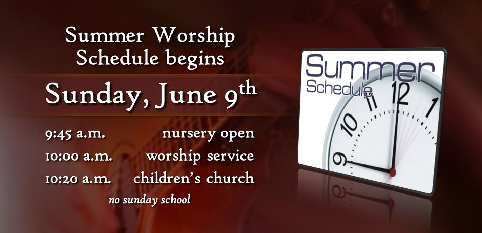 Summer Worship Schedule begins Sunday, June 9th