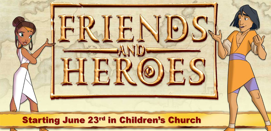 'Friends and Heroes' starting June 23rd in Children's Church