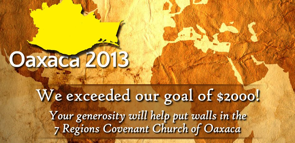 Praise God, we exceeded our goal of $2000 by $100!  Thank you for your generosity.  It will help put walls in the 7 Regions Covenant Church of Oaxaca.