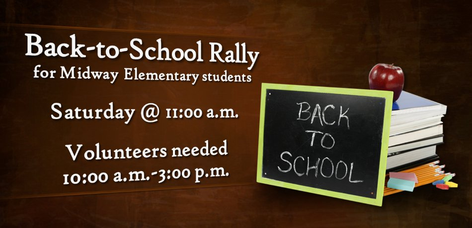 We are involved at Midway Elementary again this year on August 24th from 11am-2pm! Multiple churches are coming together to supply backpacks, school supplies, food, stylists for haircuts, and activities for the students (face & fingernail painting, sports, games, etc.) Come join in the fun and be part of this great outreach! Lots of volunteers needed from 10 a.m. to 3 p.m.