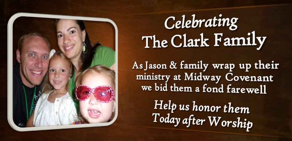 We are honoring Jason & Sarah Clark and Family this Sunday as they complete their ministry with us at Midway. Jason is sharing during worship, and then we are have a reception for them immediately following the service.
