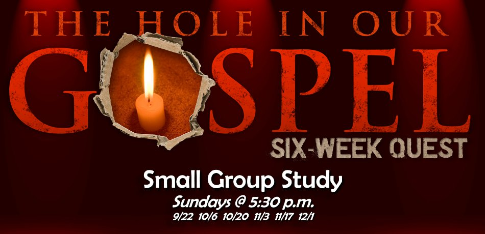 A Hole in Our Gospel- A Six-Session Small Group led by Pastor David. Every Other Sunday @ 5:30pm (Sept 22, Oct 6, Oct 20, Nov 3, Nov 17 & Dec 1)
