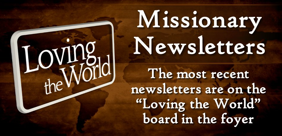 The latest copies from Jo Ellen Reaves in Mexico and the Sedores in Mongolia are on the Loving the World board in the Narthex.