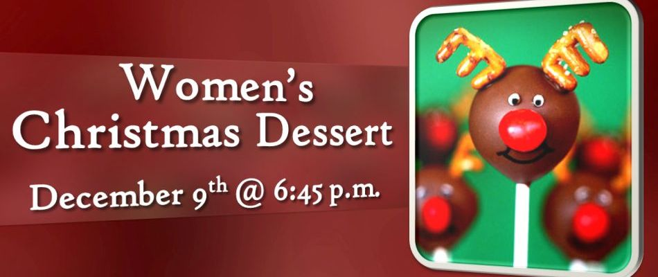 Ladies, please mark your calendars now for the annual Christmas Dessert on Monday, December 9 at 6:45 pm.